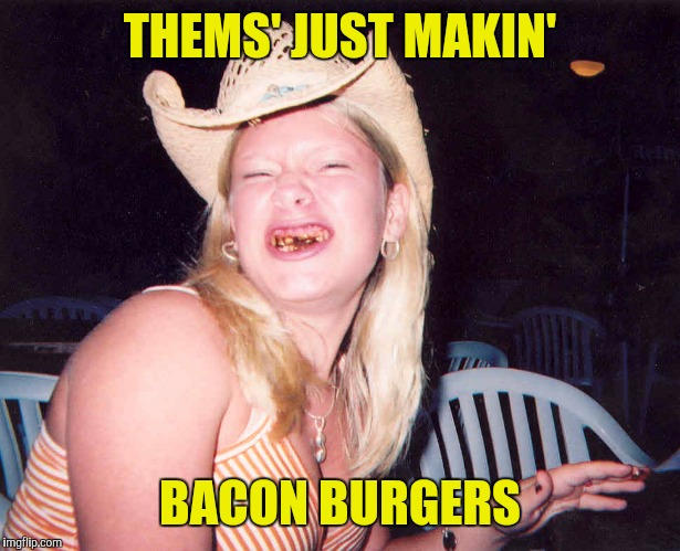 THEMS' JUST MAKIN' BACON BURGERS | made w/ Imgflip meme maker