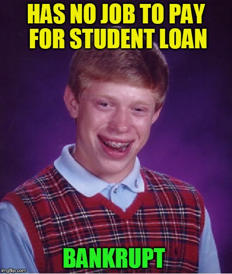 Bad Luck Brian Meme | HAS NO JOB TO PAY FOR STUDENT LOAN BANKRUPT | image tagged in memes,bad luck brian | made w/ Imgflip meme maker