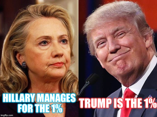 The Difference | TRUMP IS THE 1% HILLARY MANAGES FOR THE 1% | image tagged in donald trump,hillary clinton,manager,1,election 2016,rigged | made w/ Imgflip meme maker