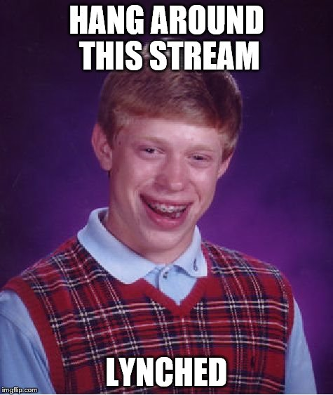 Bad Luck Brian Meme | HANG AROUND THIS STREAM LYNCHED | image tagged in memes,bad luck brian | made w/ Imgflip meme maker