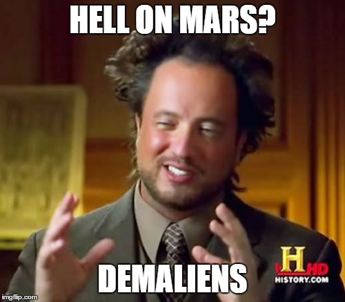 Ancient Aliens Meme | HELL ON MARS? DEMALIENS | image tagged in memes,ancient aliens | made w/ Imgflip meme maker