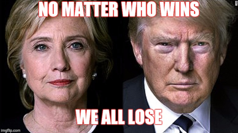 USA... the failed experiment |  NO MATTER WHO WINS; WE ALL LOSE | image tagged in donald trump,hilary clinton,election 2016,funny,memes,politics | made w/ Imgflip meme maker