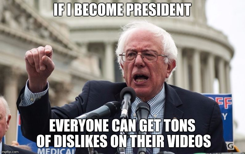 IF I BECOME PRESIDENT EVERYONE CAN GET TONS OF DISLIKES ON THEIR VIDEOS | made w/ Imgflip meme maker
