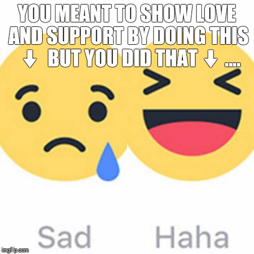 My Bad Emoji | YOU MEANT TO SHOW LOVE AND SUPPORT BY DOING THIS ⬇ BUT YOU DID THAT⬇.... | image tagged in memes,emoji,whoops,funny memes,facebook,lol | made w/ Imgflip meme maker