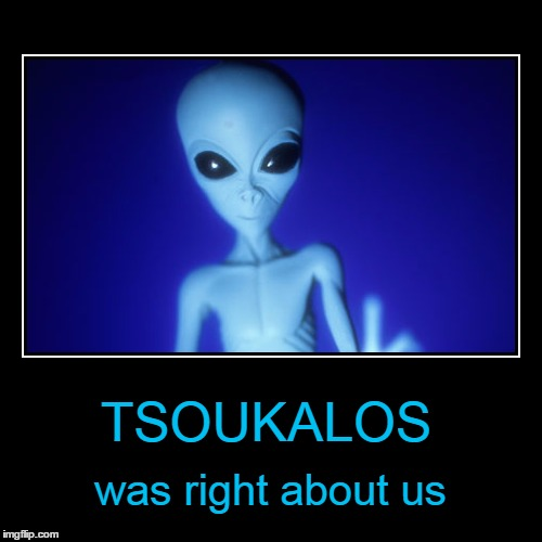 TSOUKALOS was right about us | made w/ Imgflip meme maker