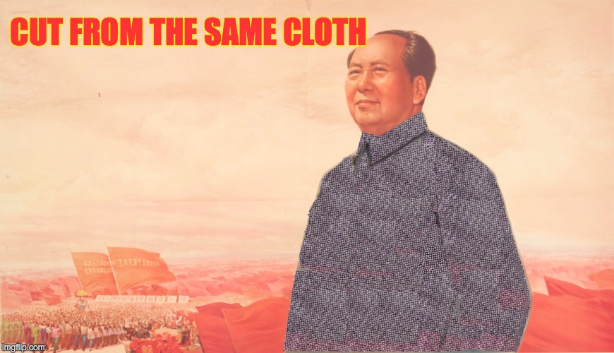 CUT FROM THE SAME CLOTH | image tagged in mao,hillary clinton | made w/ Imgflip meme maker
