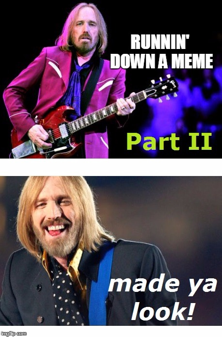 RUNNIN' DOWN A MEME | image tagged in petty | made w/ Imgflip meme maker