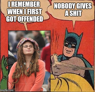 Batman Slapping Robin Meme | I REMEMBER WHEN I FIRST GOT OFFENDED NOBODY GIVES A SHIT | image tagged in memes,batman slapping robin | made w/ Imgflip meme maker
