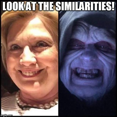 Don't they look similar? | LOOK AT THE SIMILARITIES! | image tagged in hillary clinton,darth sidious,memes,other | made w/ Imgflip meme maker