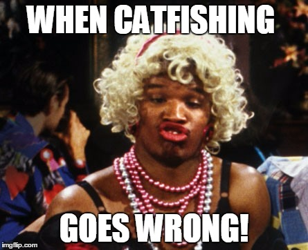 WHEN CATFISHING GOES WRONG! | image tagged in wanda | made w/ Imgflip meme maker