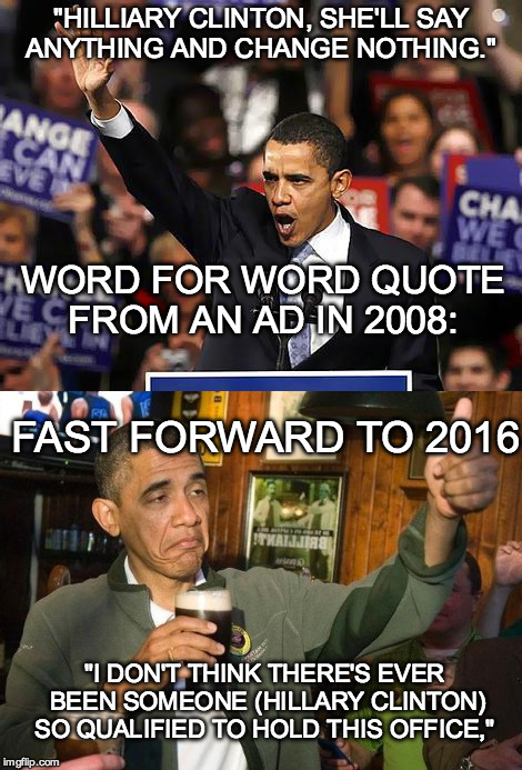 "Obama's Betrayal is final. He endorses Hillary Clinton. Et Tu Obama? Et tu?  | ""HILLIARY CLINTON, SHE'LL SAY ANYTHING AND CHANGE NOTHING."" WORD FOR WORD QUOTE FROM AN AD IN 2008: FAST FORWARD TO 2016 ""I DON'T THINK THER 