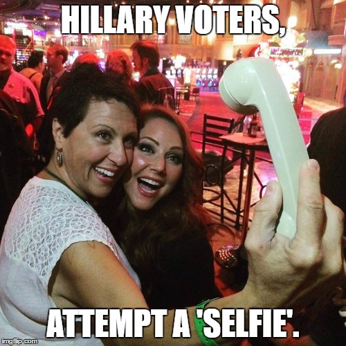 A Hillaryfied mindset. | HILLARY VOTERS, ATTEMPT A 'SELFIE'. | image tagged in hillary,hillary clinton,selfie,selfie fail,memes | made w/ Imgflip meme maker