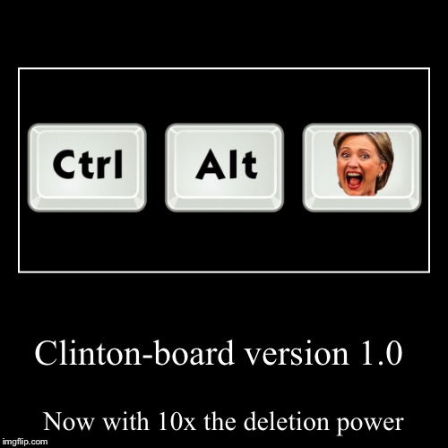 Clinton-board version 1.0 | Now with 10x the deletion power | image tagged in funny,demotivationals | made w/ Imgflip demotivational maker