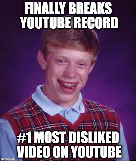 Bad Luck Brian Meme | FINALLY BREAKS YOUTUBE RECORD #1 MOST DISLIKED VIDEO ON YOUTUBE | image tagged in memes,bad luck brian | made w/ Imgflip meme maker
