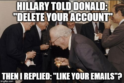 "Laughing Men In Suits | HILLARY TOLD DONALD: ""DELETE YOUR ACCOUNT"" THEN I REPLIED: ""LIKE YOUR EMAILS""? 