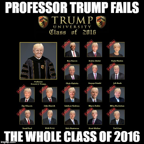 Professor Trump | PROFESSOR TRUMP FAILS THE WHOLE CLASS OF 2016 | image tagged in donald,trump,university,gop,republican,president | made w/ Imgflip meme maker