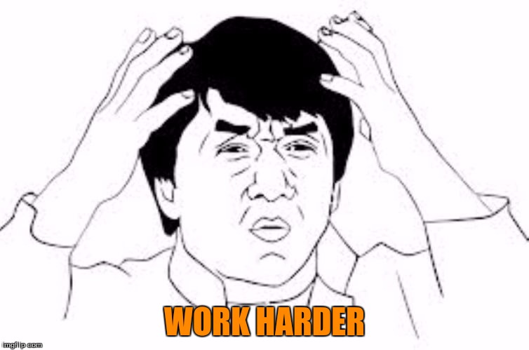 WORK HARDER | made w/ Imgflip meme maker