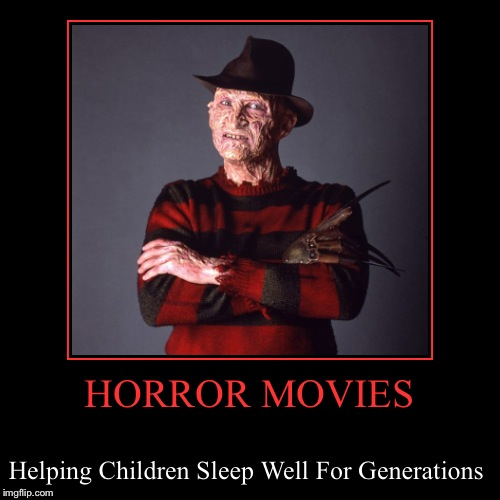 HORROR MOVIES | Helping Children Sleep Well For Generations | image tagged in funny,demotivationals | made w/ Imgflip demotivational maker