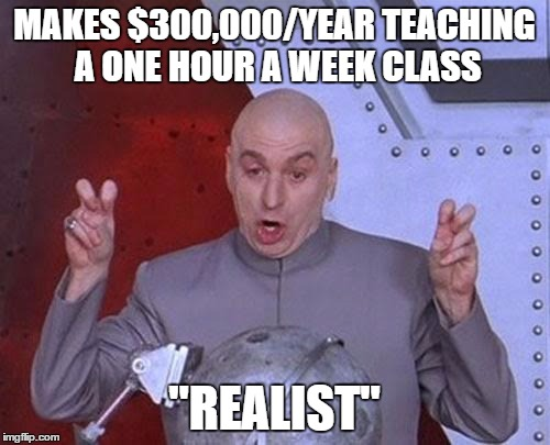 "Dr Evil Laser Meme | MAKES $300,000/YEAR TEACHING A ONE HOUR A WEEK CLASS ""REALIST"" 