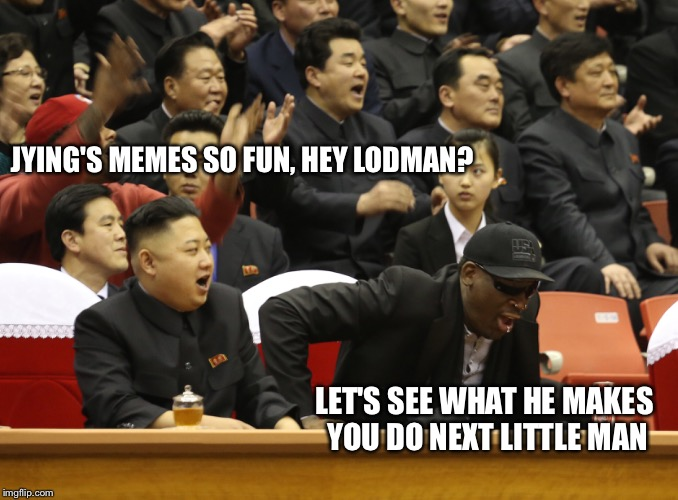JYING'S MEMES SO FUN, HEY LODMAN? LET'S SEE WHAT HE MAKES YOU DO NEXT LITTLE MAN | made w/ Imgflip meme maker