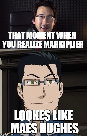 when you realize Markiplier looks like Maes Hughes |  THAT MOMENT WHEN YOU REALIZE MARKIPLIER; LOOKES LIKE MAES HUGHES | image tagged in fullmetal alchemist,youtubers,markiplier | made w/ Imgflip meme maker