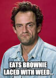 EATS BROWNIE LACED WITH WEED... | made w/ Imgflip meme maker