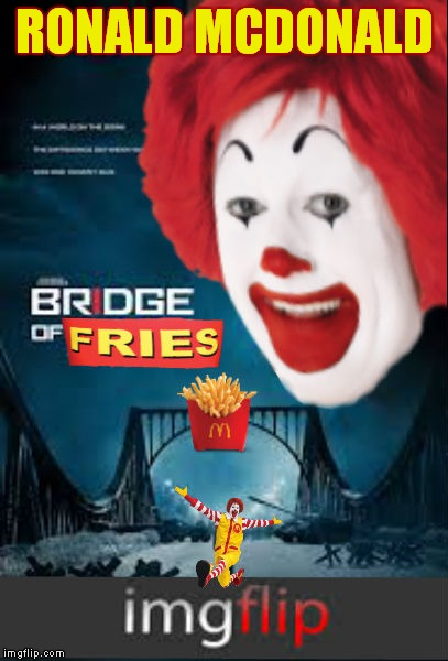 The real spy network revealed.. | RONALD MCDONALD | image tagged in bridge of fries,ronald mcdonald,spy vs spy | made w/ Imgflip meme maker