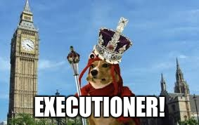 EXECUTIONER! | made w/ Imgflip meme maker
