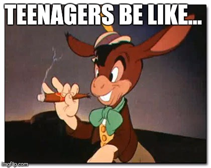 So you want to be an adult? You're doing it wrong...  | TEENAGERS BE LIKE... | image tagged in teenagers,pinnochio,scumbag,pretty little liars,liars,lol | made w/ Imgflip meme maker