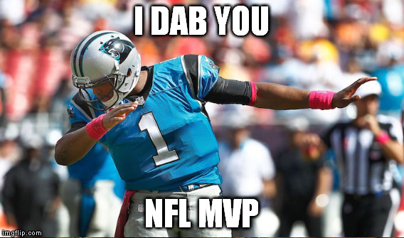 I DAB YOU NFL MVP | image tagged in pun,pungamestrong,cam newton,cam newton dab,dab | made w/ Imgflip meme maker