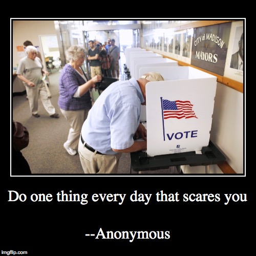 Better than a horror movie | Do one thing every day that scares you | --Anonymous | image tagged in funny,demotivationals,vote,scare | made w/ Imgflip demotivational maker