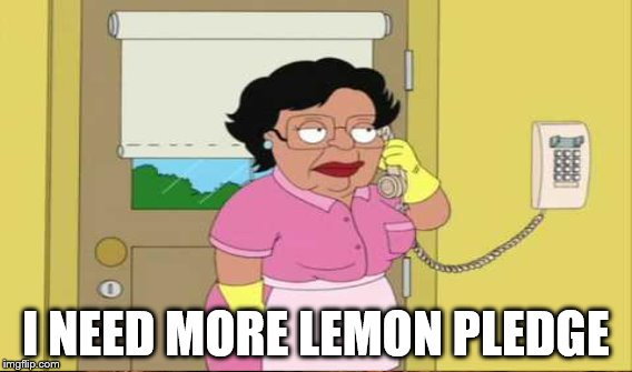 I NEED MORE LEMON PLEDGE | made w/ Imgflip meme maker