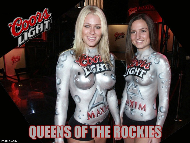 QUEENS OF THE ROCKIES | made w/ Imgflip meme maker