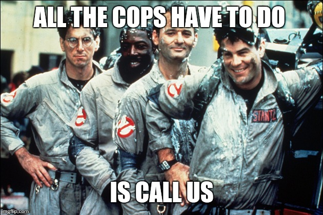 ALL THE COPS HAVE TO DO IS CALL US | made w/ Imgflip meme maker