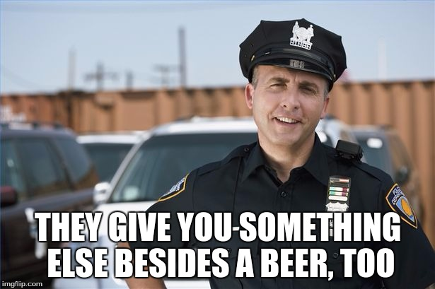THEY GIVE YOU SOMETHING ELSE BESIDES A BEER, TOO | made w/ Imgflip meme maker