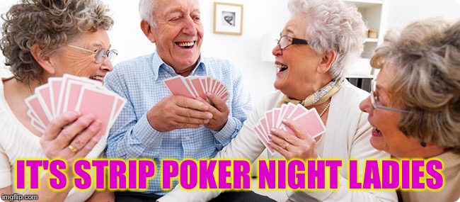 IT'S STRIP POKER NIGHT LADIES | made w/ Imgflip meme maker