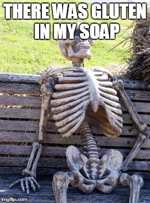 Waiting Skeleton Meme | THERE WAS GLUTEN IN MY SOAP | image tagged in memes,waiting skeleton | made w/ Imgflip meme maker
