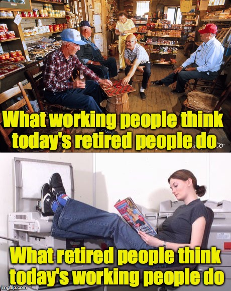 Misconceptions, Misconceptions Everywhere |  What working people think today's retired people do; What retired people think today's working people do | image tagged in retired,working | made w/ Imgflip meme maker