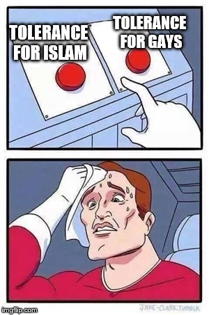 Two Buttons Meme | TOLERANCE FOR ISLAM TOLERANCE FOR GAYS | image tagged in two buttons,AdviceAnimals | made w/ Imgflip meme maker