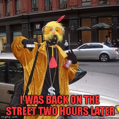 I WAS BACK ON THE STREET TWO HOURS LATER | made w/ Imgflip meme maker