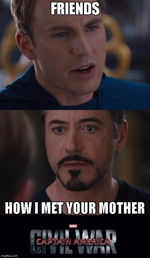Friends Or How I Met Your Mother Yahoo : Marvel civil war meme imgflip