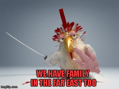 WE HAVE FAMILY IN THE FAR EAST TOO | made w/ Imgflip meme maker
