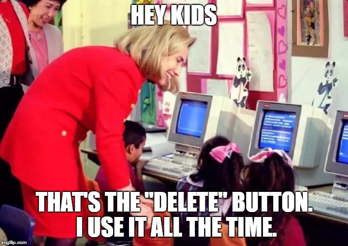 "hillary kids | HEY KIDS THAT'S THE ""DELETE"" BUTTON. I USE IT ALL THE TIME. 