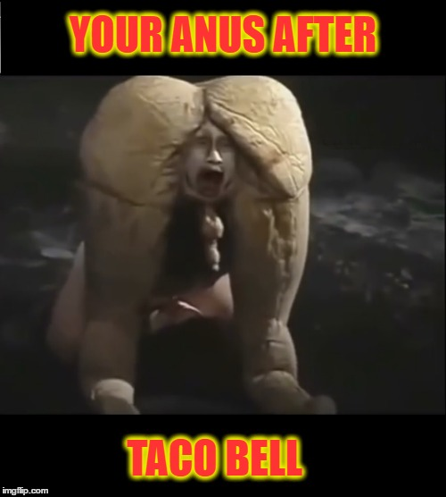 Too much taco anal