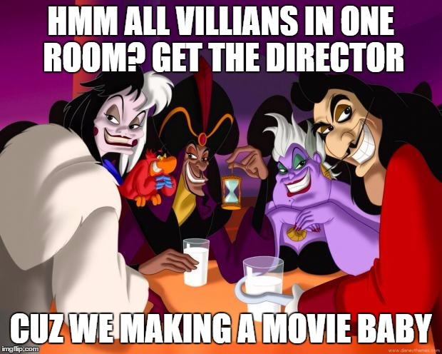 Disney villains  |  HMM ALL VILLIANS IN ONE ROOM? GET THE DIRECTOR; CUZ WE MAKING A MOVIE BABY | image tagged in disney villains | made w/ Imgflip meme maker