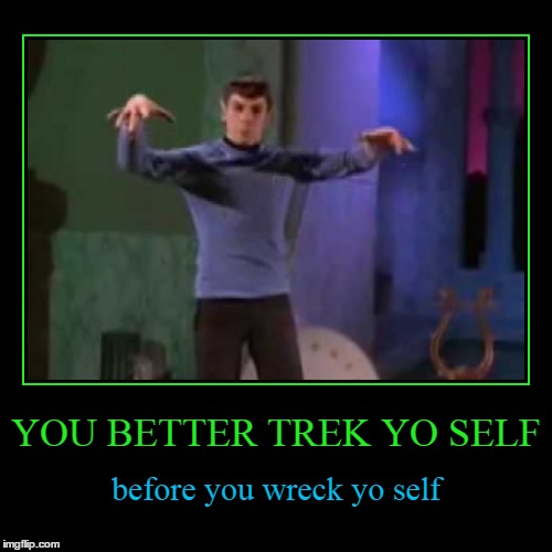 We're gonna Spock around the clock tonight | YOU BETTER TREK YO SELF | before you wreck yo self | image tagged in demotivationals,demotivational week,memes,star trek,spock,funny | made w/ Imgflip demotivational maker