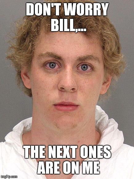 DON'T WORRY BILL,... THE NEXT ONES ARE ON ME | made w/ Imgflip meme maker