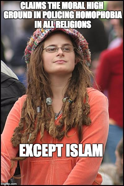 Why does Islam get a pass with the liberal left? | CLAIMS THE MORAL HIGH GROUND IN POLICING HOMOPHOBIA IN ALL RELIGIONS EXCEPT ISLAM | image tagged in memes,college liberal,politics,orlando,liberal logic | made w/ Imgflip meme maker