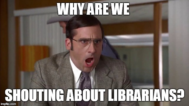 Brick misunderstanding conversation about Libertarians | WHY ARE WE SHOUTING ABOUT LIBRARIANS? | image tagged in shouting,libertarians | made w/ Imgflip meme maker