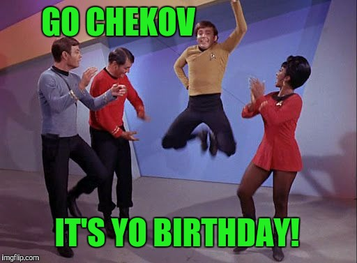 GO CHEKOV IT'S YO BIRTHDAY! | made w/ Imgflip meme maker